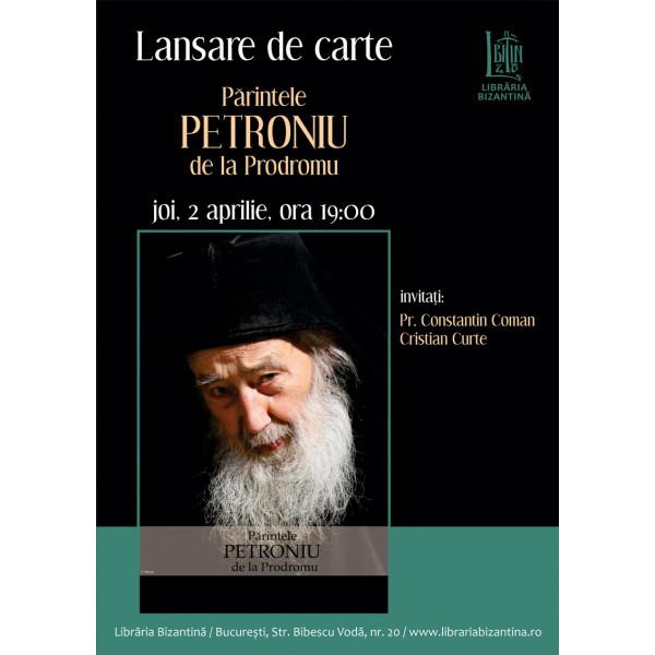 Joi, 2 aprilie, ora 19:00 - Lansarea cartii Parintele Petroniu de la Prodromu, aparuta la Editura Bizantina