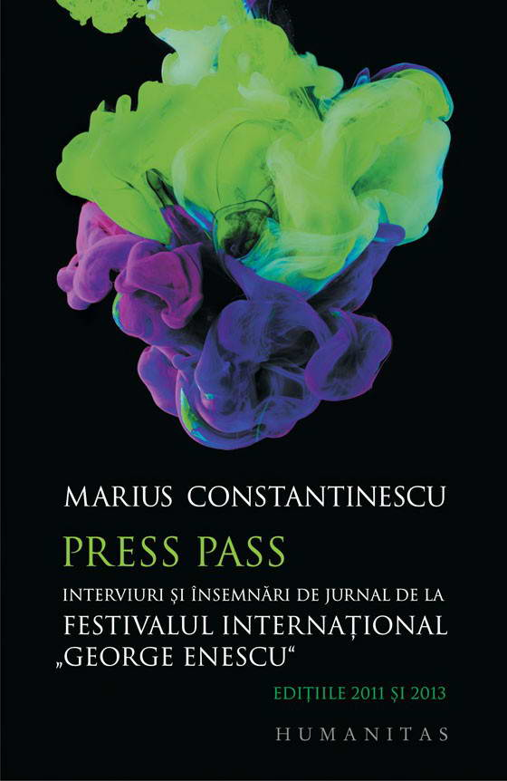 "Marius CONSTANTINESCU | Press Pass. Interviuri si insemnari de jurnal de la Festivalul International ""George Enescu"" (editiile 2011 si 2013)"