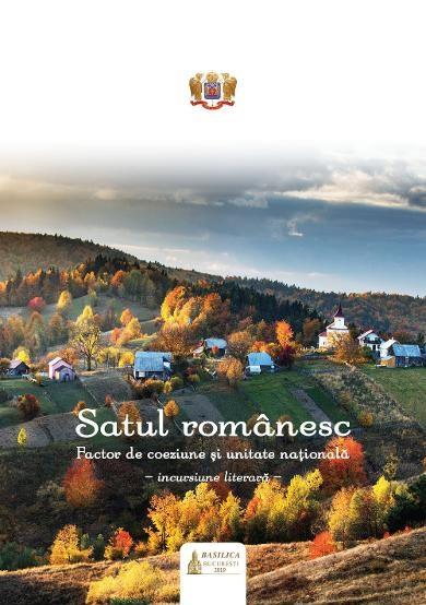 Satul romanesc – Factor de coeziune si unitate romaneasca – incursiune literara. 2019 – Anul omagial al satului romanesc (al preotilor, invatatorilor si primarilor gospodari)