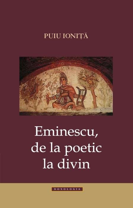 Eminescu, de la poetic la divin