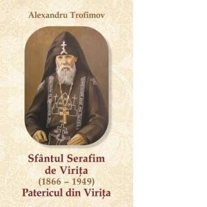 Sfantul Serafim de Virita (1866-1949). Patericul de la Virita de Alexandru Trofimov