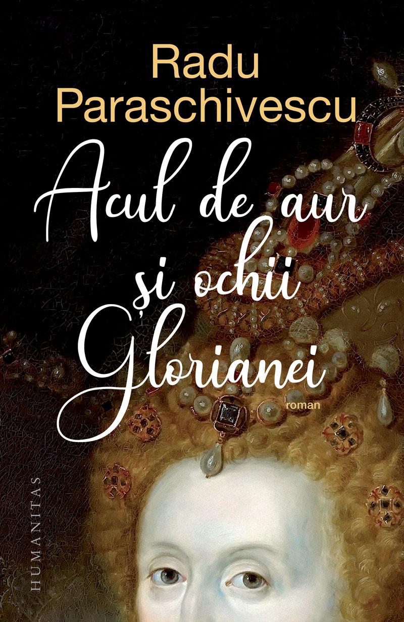 Acul de aur si ochii Glorianei de Radu PARASCHIVESCU