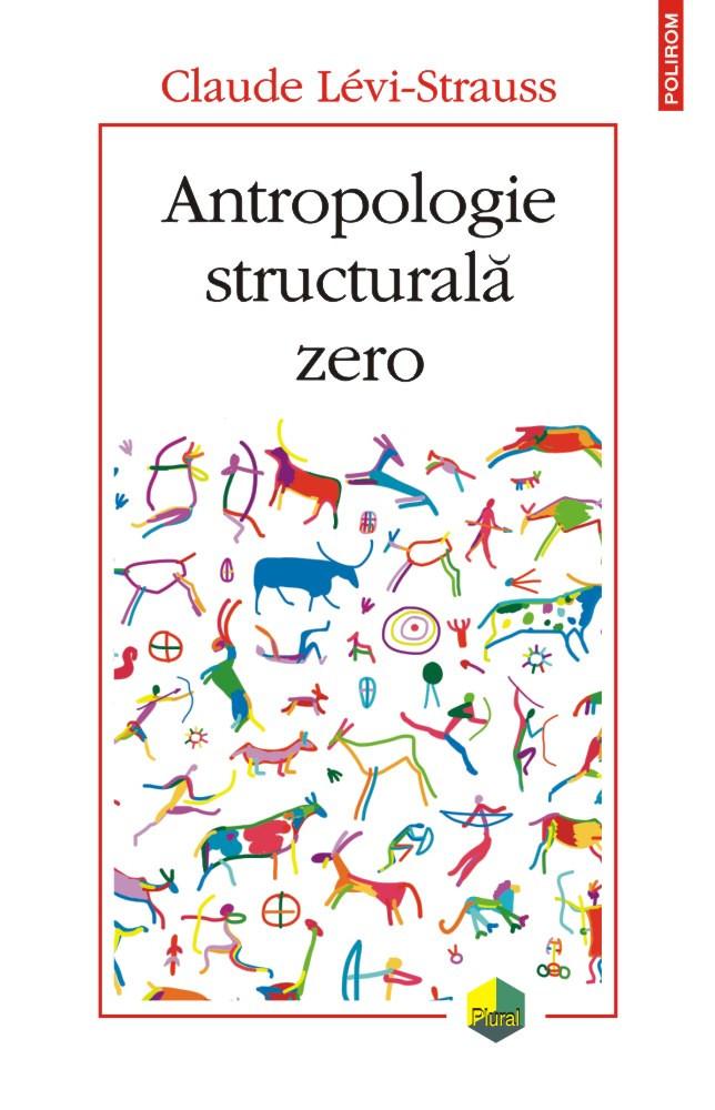 Antropologie structurala zero de Claude LEVI-STRAUSS