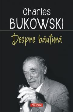 Despre bautura de Charles BUKOWSKI