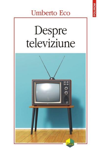 Despre televiziune – Scrieri 1956-2015 de Umberto ECO