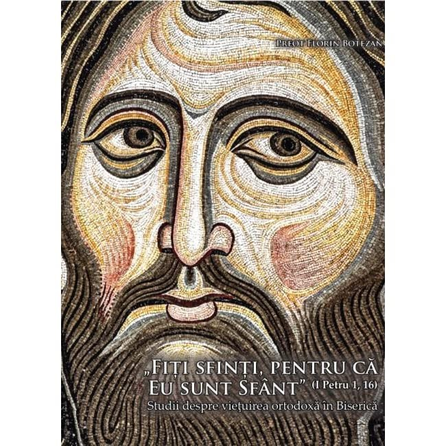 Fiti sfinti, pentru ca Eu sunt sfant de Preot Florin Botezan