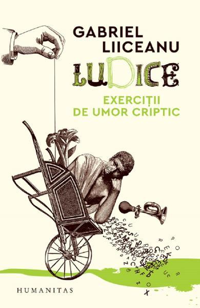 Ludice, exercitii de umor criptic de Gabriel Liiceanu