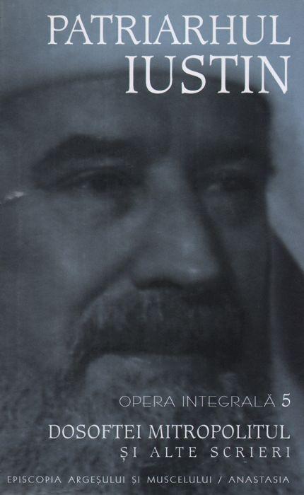Patriarhul Iustin Opera integrala vol 5 - Dosoftei Mitropolitul si alte scrieri