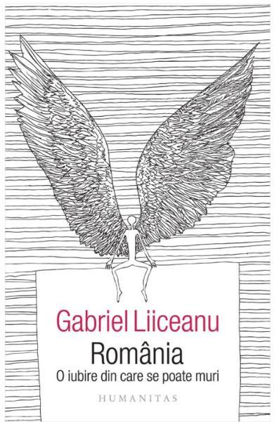 Romania o iubire din care se poate muri de Gabriel Liiceanu
