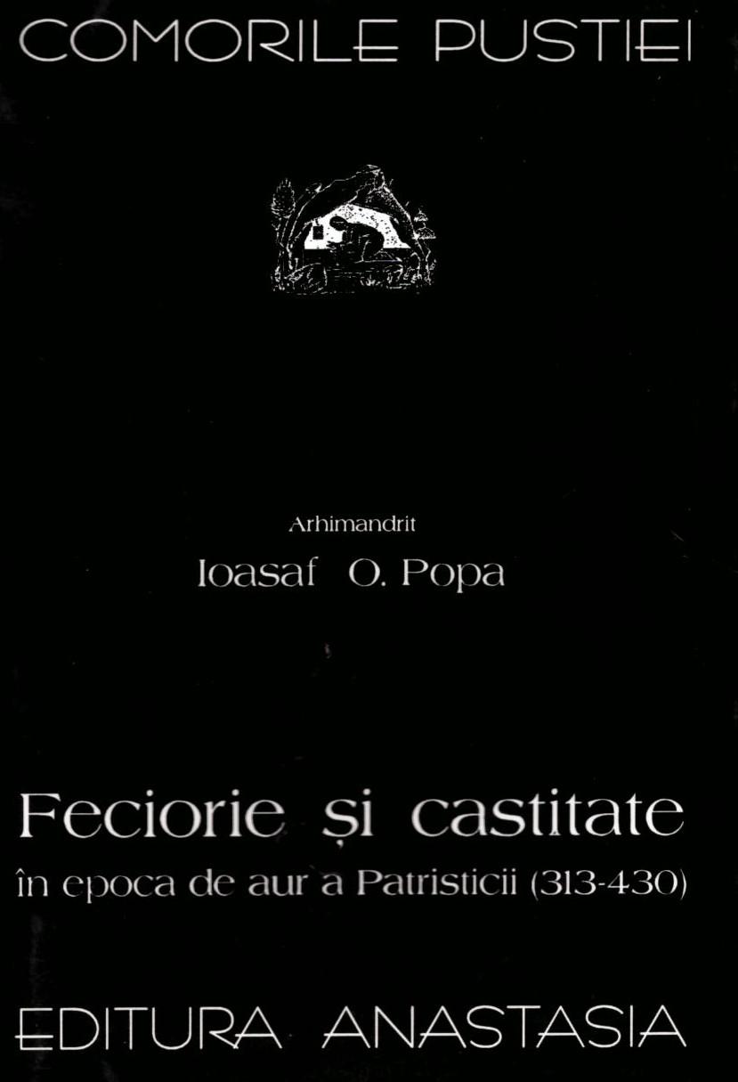 Arh. Ioasaf O. Popa Feciorie si castitate in epoca de aur a Patristicii - Comorile pustiei vol 41
