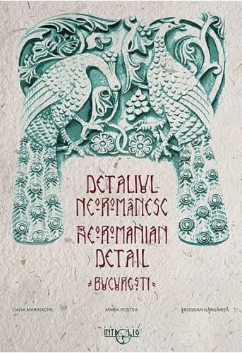 Detaliul neoromanesc/ The neoromanian detail – Bucuresti