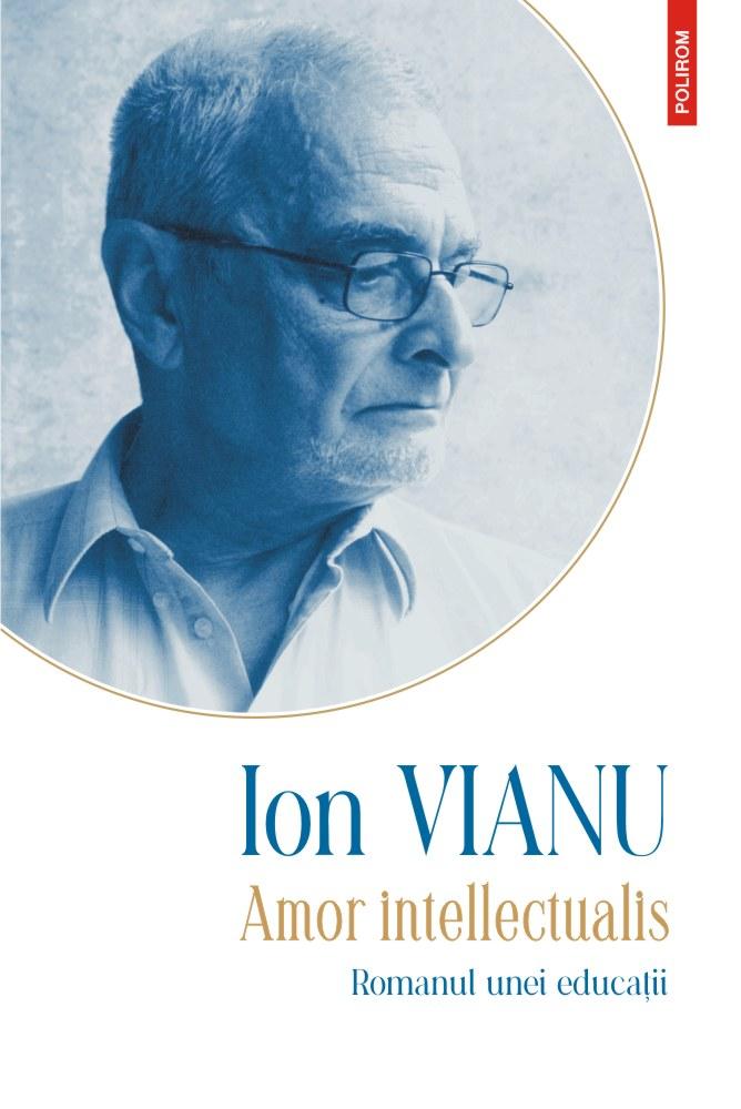 Amor intellectualis Romanul unei educatii de Ion Vianu