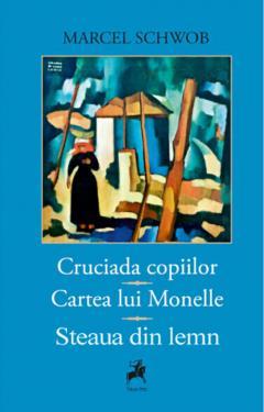 Cruciada copiilor Cartea lui Monelle Steaua din lemn de Marcel Schwob