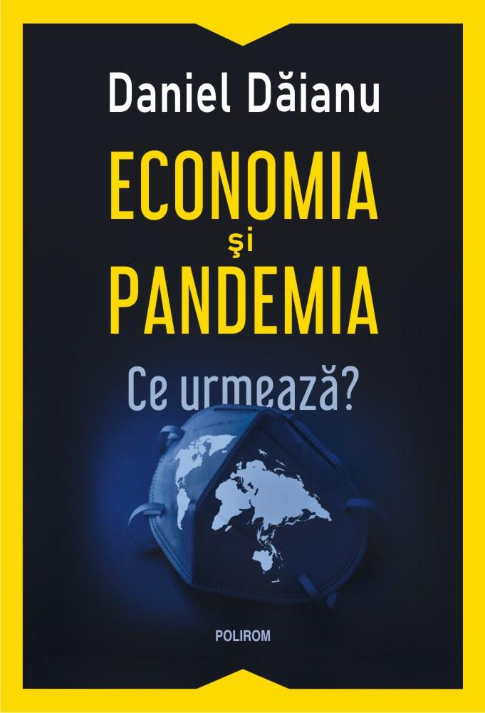 Economia si pandemia Ce urmeaza de Daniel Daianu