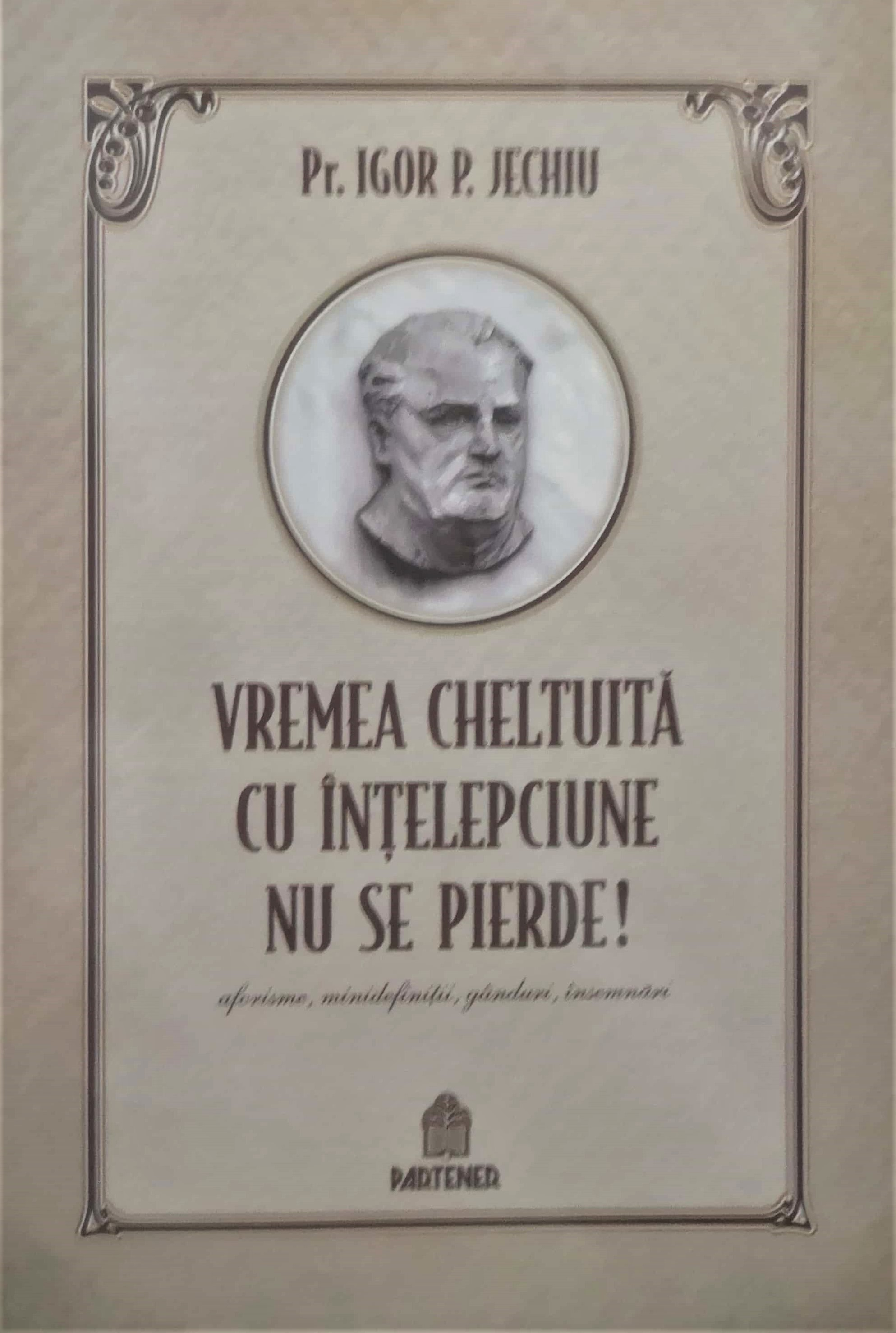 Vremea cheltuita cu intelepciune nu se pierde de Pr. Igor P. Jechiu
