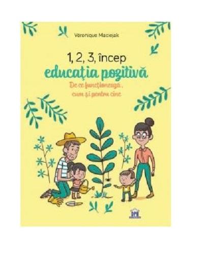 1 2 3 incep educatia pozitiva de Veronique Maciejak