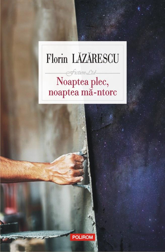 Noaptea plec, noaptea mă-ntorc de Florin LAZARESCU