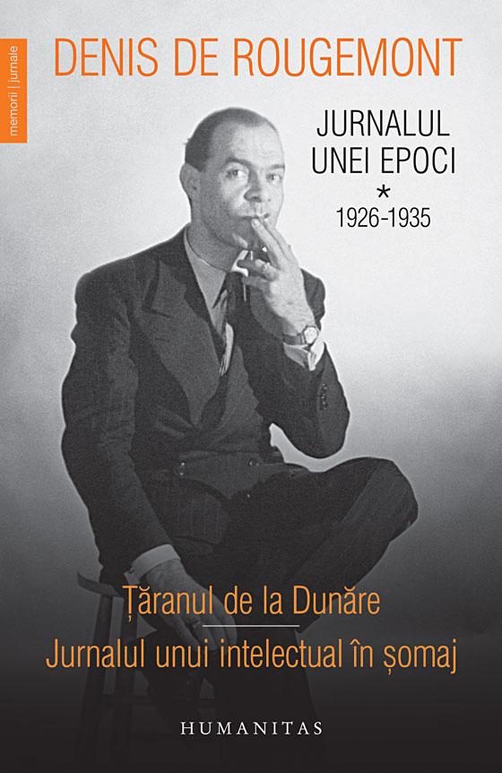 Jurnalul unei epoci (1926-1935), volumul I de Denis de Rougermont