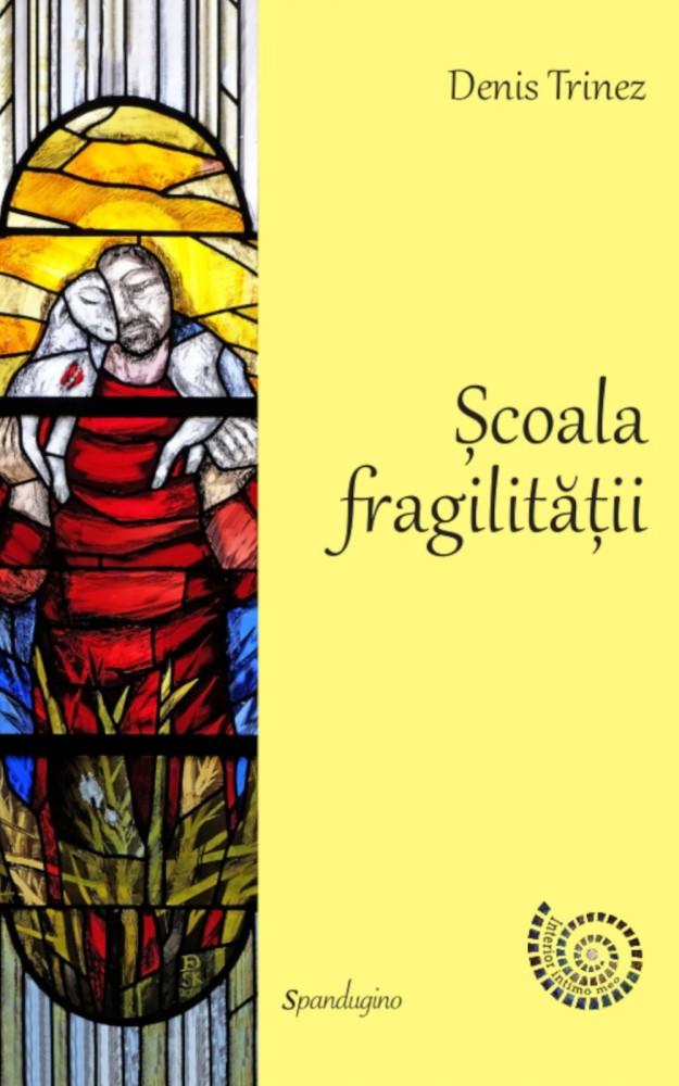 Scoala fragilitatii de Denis Trinez