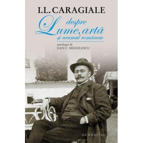 Despre lume, arta si neamul romanesc de I.L. CARAGIALE