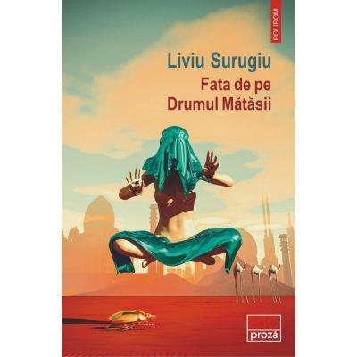 Fata de pe Drumul Matasii Povestiri de Liviu SURUGIU