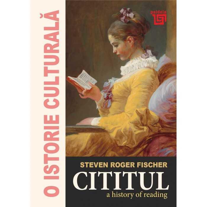 O istorie culturala: Cititul - A History of Reading de Steven Roger FISCHER