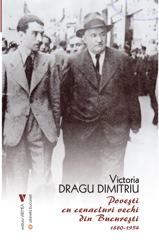 Povesti cu cenacluri vechi din Bucuresti 1880-1954 de Victoria Dragu Dimitriu