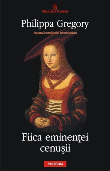 Fiica eminentei cenusii de Phillipa GREGORY