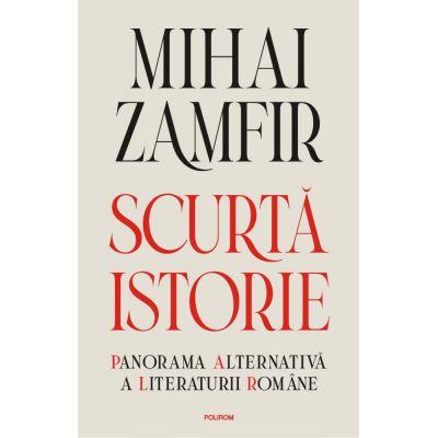 Scurta istorie. Panorama alternativa a literaturii romane de Mihai Zamfir