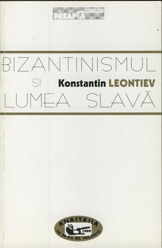 Bizantinismul si lumea slava de Konstantin LEONTIEV