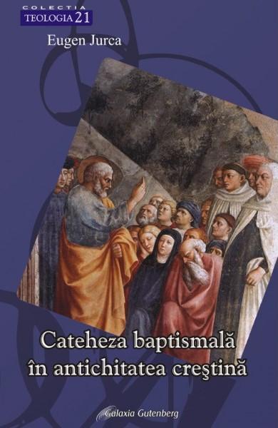 Cateheza baptismala in antichitatea crestina de Eugen JURCA