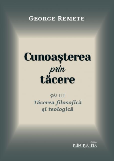 Cunoasterea prin tacere vol 3 Tacerea filosofica si teologica de George REMETE