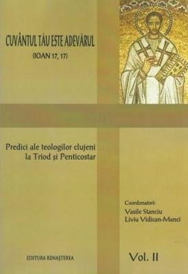 Cuvantul Tau este Adevarul Predici ale teologilor clujeni la Triod si Penticostar vol 2