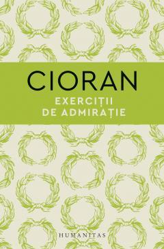 Exercitii de admiratie de Emil Cioran