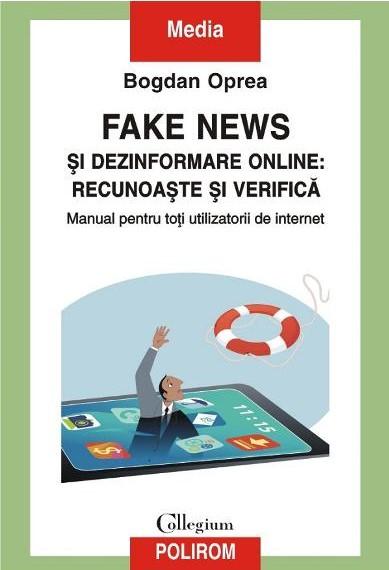 Fake News si dezinformare online recunoaste si verifica de Bogdan OPREA