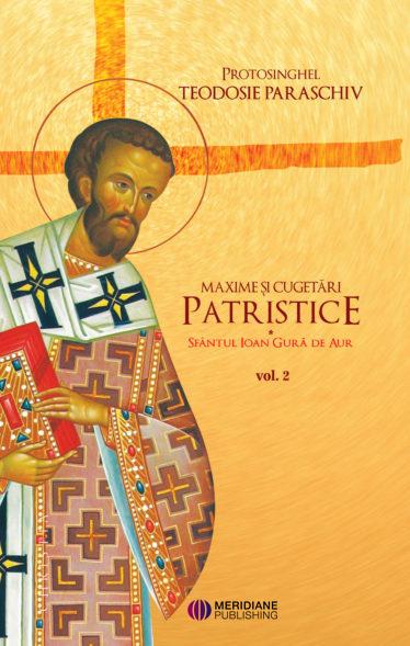 Maxime si cugetari patristice – Sfantul Ioan Gura de Aur Vol. 2