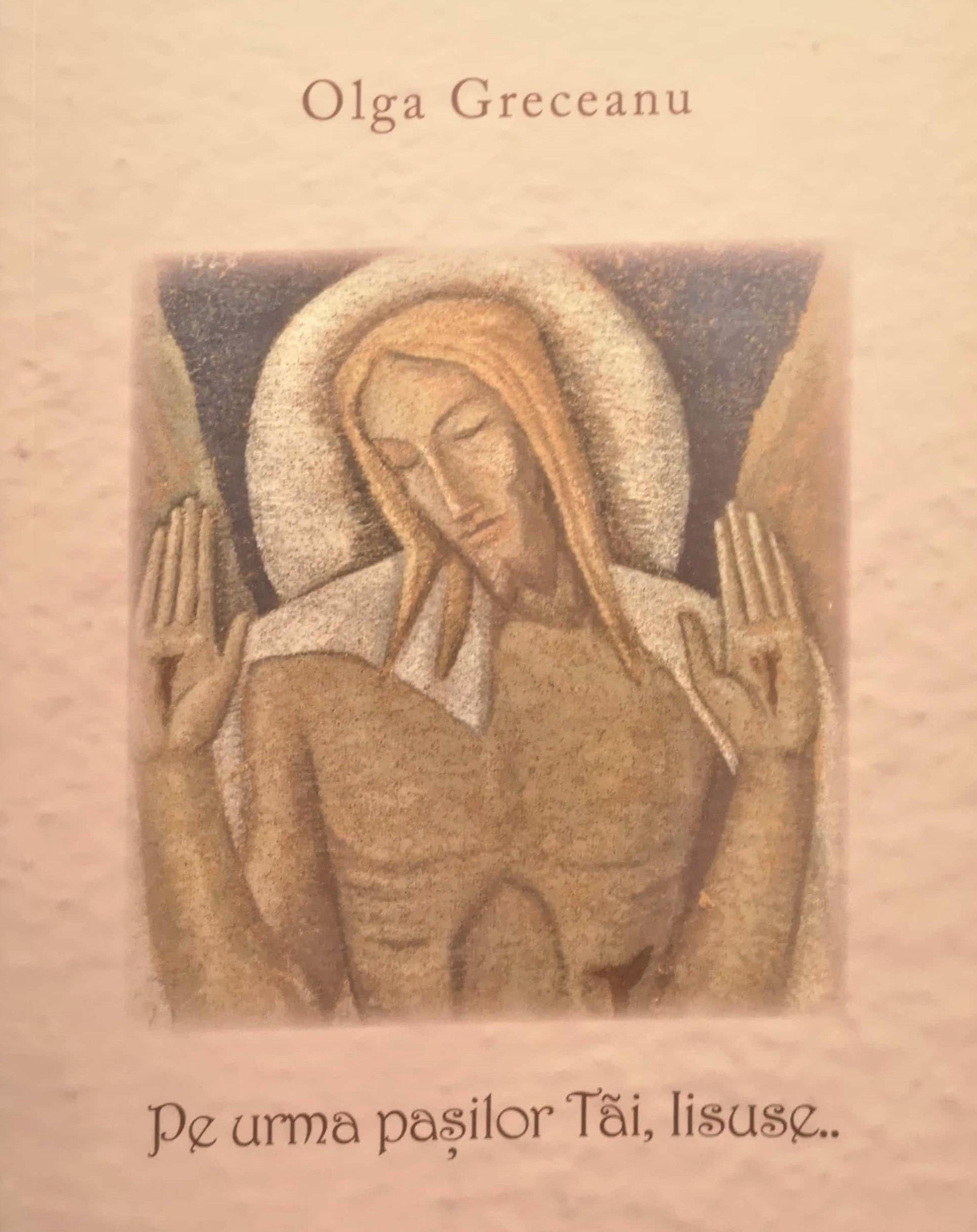 Pe urma pasilor tai Iisuse de Olga Greceanu editie 2019
