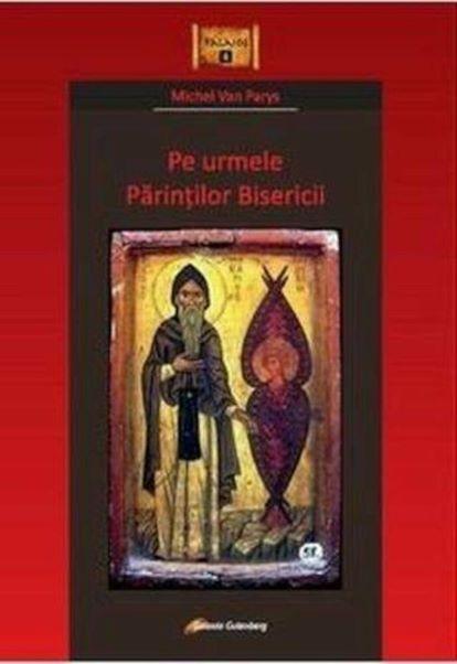 Pe urmele Parintilor Bisericii de Michel Van PARYS