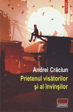 Prietenul visatorilor si al invinsilor de Andrei CRACIUN