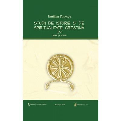 Studii de istorie si de spiritualitate crestina IV de Emilian POPESCU