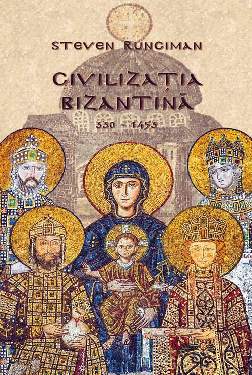 Civilizatia bizantina 330-1453 de Steven RUNCIMAN
