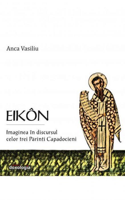 Eikon Imaginea in discursul celor trei Parinti Capadocieni de Anca VASILIU
