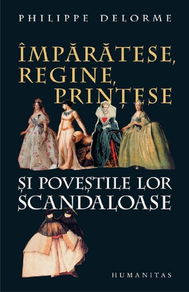 Imparatese, regine, printese si povestile lor scandaloase de Philippe DELORME