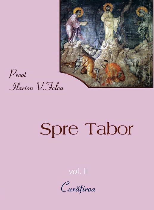 Spre Tabor vol 2 Curatirea Preot Ilarion V. FELEA