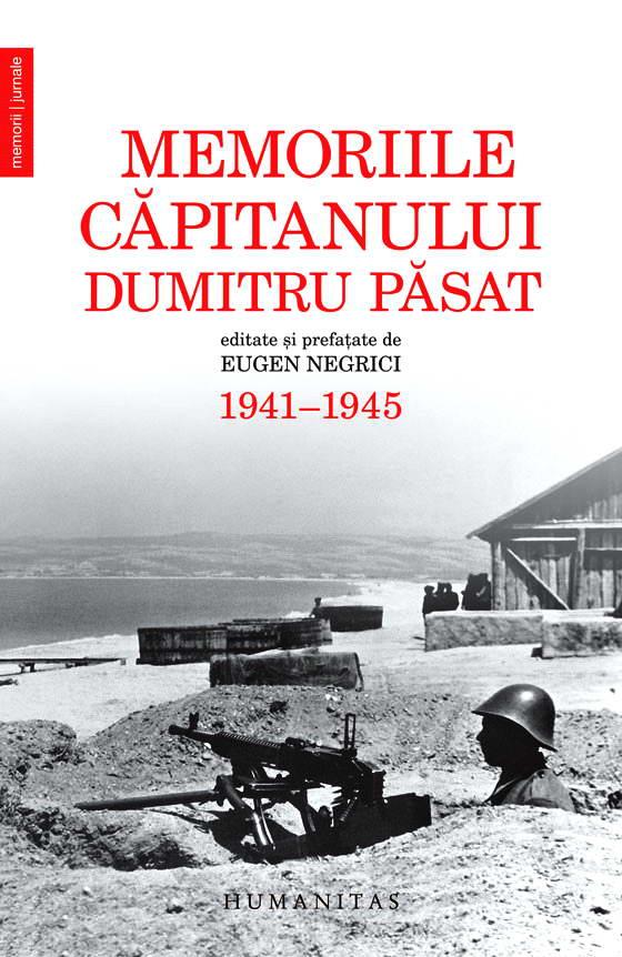 Memoriile capitanului Dumitru Pasat. 1941–1945. Editate si prefatate de Eugen Negrici