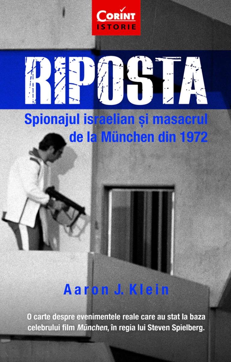 Aaron J. KLEIN - Riposta. Spionajul israelian si masacrul de la Muenchen din 1972
