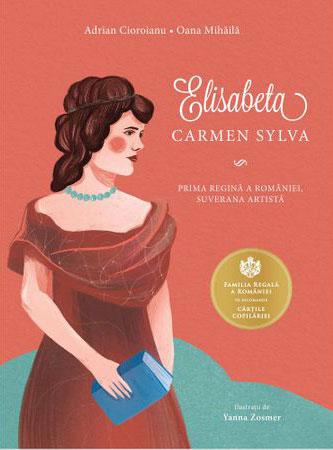 Adrian CIOROIANU, Oana MIHAILA   ELISABETA Carmen Sylva – Prima Regina a Romaniei, suverana artista