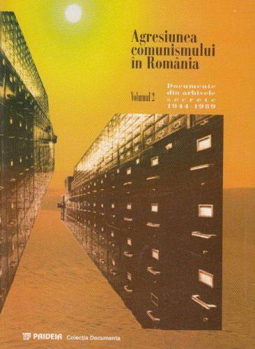 Agresiunea comunismului in Romania - Documente din Arhivele secrete 1944-1989 - Volumul 2