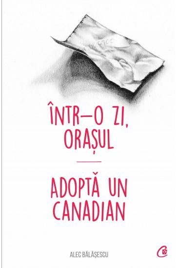 Alec BALASESCU | Intr-o zi, orasul – Adopta un canadian