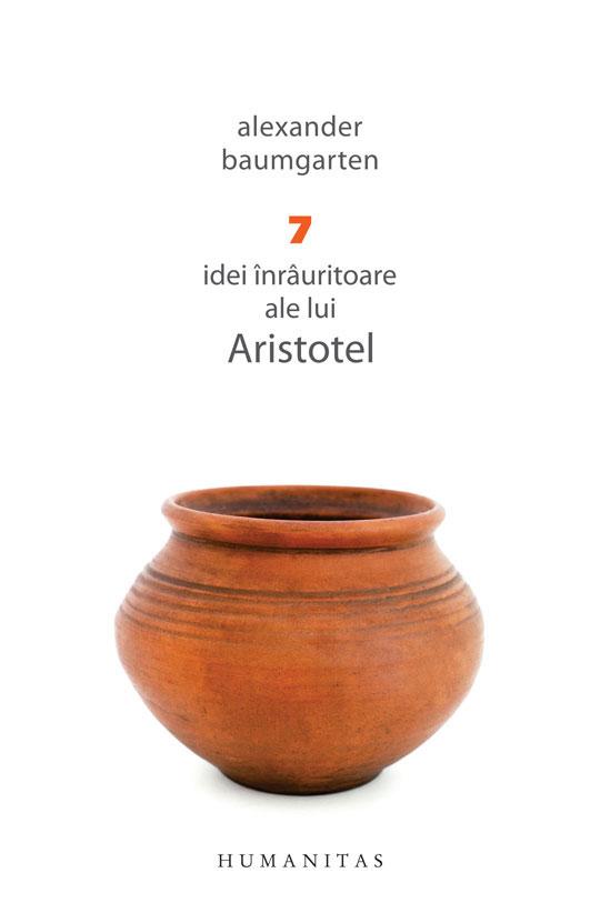 Alexander BAUMGARTEN - 7 idei inrauritoare ale lui Aristotel